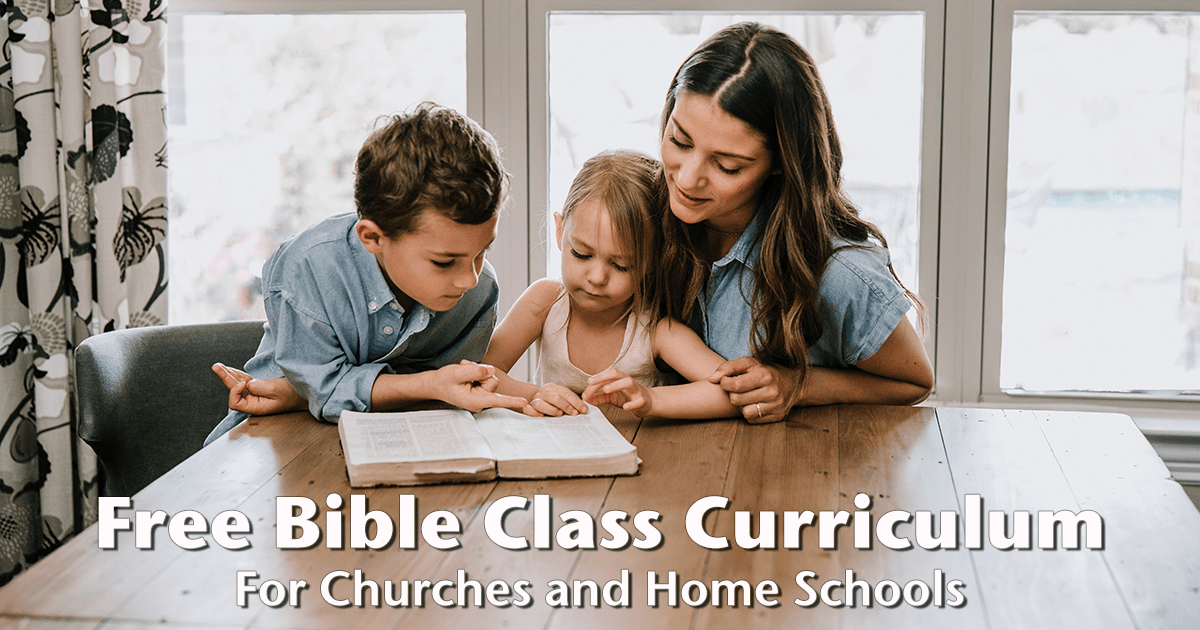 Bible Class Curriculum for Sunday School and Home Schools